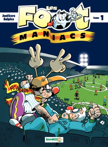 Les Footmaniacs - Tome 1 eBook by Olivier Sulpice