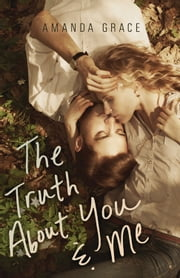 The Truth About You & Me ebook by Amanda Grace