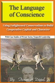 The Language of Conscience: Using Enlightened Conservatism to Build Cooperative Capital and Character ebook by Tieman H. Dippel Jr.