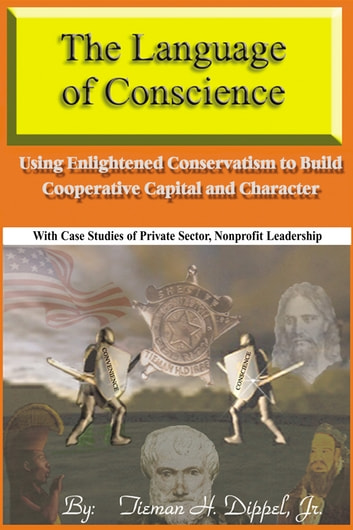 The Language of Conscience - Using Enlightened Conservatism to Build Cooperative Capital and Character ebook by Tieman H. Dippel Jr.