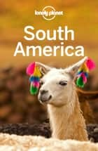 Lonely Planet South America ebook by Lonely Planet, Regis St Louis, Celeste Brash,...