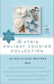 The Atria Holiday Cooking Collection - 40 Delicious Recipes ebook by Ron Douglas,Daisy Martinez,Kim McCosker,Ann Pearlman