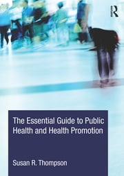 The Essential Guide to Public Health and Health Promotion ebook by Susan R. Thompson