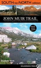 John Muir Trail: South to North edition ebook by Elizabeth Wenk