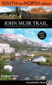 John Muir Trail: South to North edition - The Essential Guide to Hiking America's Most Famous Trail ebook by Elizabeth Wenk