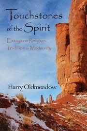 Touchstones of the Spirit - Essays on Religion, Tradition & Modernity ebook by Harry Oldmeadow
