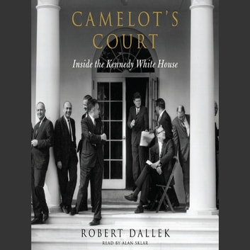 Camelot's Court - Inside the Kennedy White House audiobook by Robert Dallek