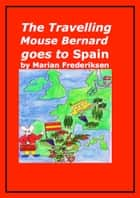 The Travelling Mouse Bernard goes to Spain ebook by Marian Frederiksen