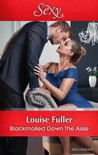Blackmailed Down The Aisle 電子書籍 by Louise Fuller