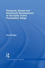 Personal, Social and Emotional Development in the Early Years Foundation Stage ebook by Sue Sheppy