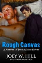 Rough Canvas - A Nature of Desire Series Novel ebook by Joey W. Hill
