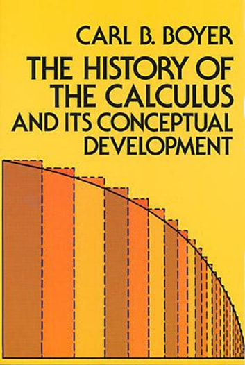 The History of the Calculus and Its Conceptual Development ebook by Carl B. Boyer