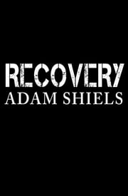 Recovery ebook by Adam Shiels
