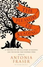 The Pleasure of Reading - 43 Writers on the Discovery of Reading and the Books that Inspired Them ebook by Victoria Gray, Lady Antonia Fraser, Lady Antonia Fraser
