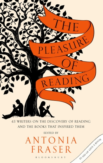 The Pleasure of Reading - 43 Writers on the Discovery of Reading and the Books that Inspired Them ebook by Lady Antonia Fraser