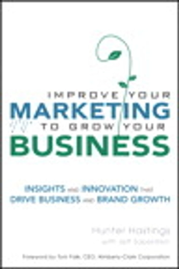 Improve Your Marketing to Grow Your Business - Insights and Innovation That Drive Business and Brand Growth ebook by Hunter Hastings,Jeff Saperstein