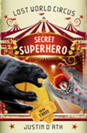 Secret Superhero: The Lost World Circus Book 3 - The Lost World Circus Book 3 ebook by Justin D'Ath