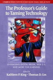 The Professor's Guide to Taming Technology Leveraging Digital Media, Web 2.0 ebook by King, Kathleen P.