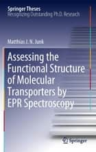 Assessing the Functional Structure of Molecular Transporters by EPR Spectroscopy ebook by Matthias J.N.Junk