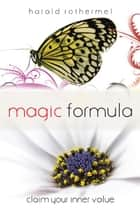 Magic Formula - Claim Your Inner Value ebook by harald rothermel