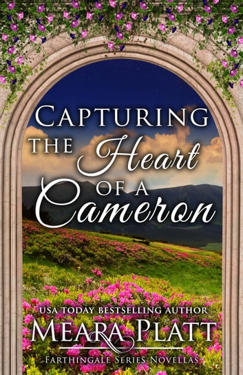 Capturing the Heart of a Cameron - Farthingale Series Novellas ebook by Meara Platt