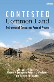 Contested Common Land - Environmental Governance Past and Present ebook by Christopher P. Rodgers,Margherita Pieraccini,Angus J.L. Winchester,Eleanor Straughton
