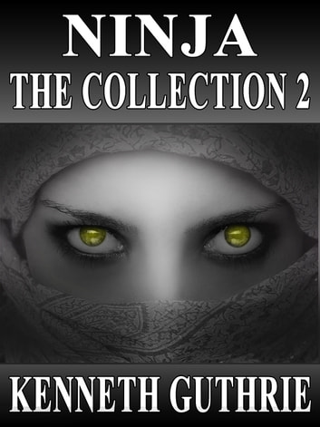 Ninja: The Collection 2 (Stories 5-8) eBook by Kenneth Guthrie