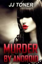 Murder by Android ebook by JJ Toner