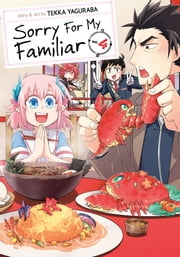 Sorry for My Familiar Vol. 4 ebook by Tekka Yaguraba