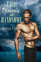 Tall, Demonic and Handsome ebook by Jorja Tabu