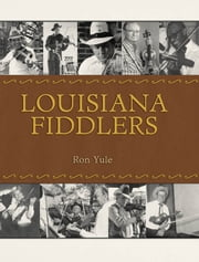 Louisiana Fiddlers ebook by Ron Yule,Bill Burge,Mary Evans,Kevin S. Fontenot,Shawn Martin