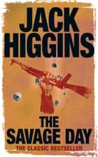 The Savage Day ebook by Jack Higgins