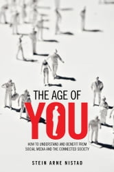 The age of You - HOW TO UNDERSTAND AND BENEFIT FROM SOCIAL MEDIA AND THE CONNECTED SOCIETY ebook by Stein Arne Nistad