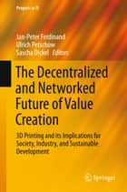 The Decentralized and Networked Future of Value Creation ebook by Jan-Peter Ferdinand,Ulrich Petschow,Sascha Dickel