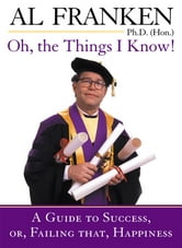 Oh, the Things I Know! ebook by Al Franken