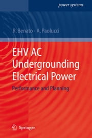 EHV AC Undergrounding Electrical Power - Performance and Planning ebook by Roberto Benato,Antonio Paolucci