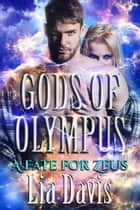 A Fate for Zeus ebook by Lia Davis, Gods of Olympus