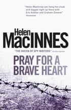 Pray for a Brave Heart ebook by Helen Macinnes