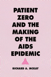 Patient Zero and the Making of the AIDS Epidemic ebook by Richard A. McKay