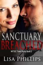 Sanctuary Breached WITSEC Town Series Book 3 ebook by Lisa Phillips