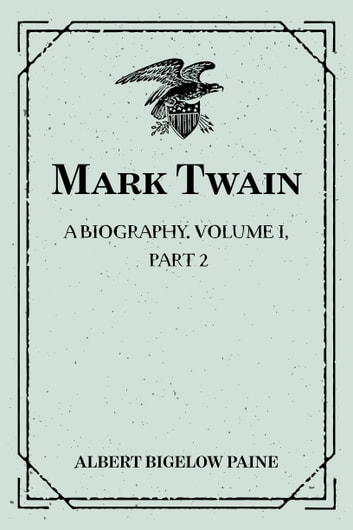 Mark Twain, a Biography — Volume I, Part 2: 1835-1866