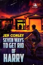 Seven Ways to Get Rid of Harry ebook by Jen Conley