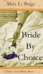 Bride By Choice (Chance Creek Brides Book 1) ebook by Mary L. Briggs