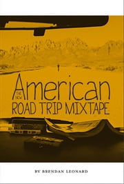 The New American Road Trip Mixtape ebook by Brendan Leonard