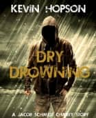 Dry Drowning - Jacob Schmidt Crime Fiction Series ebook by