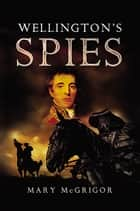 Wellington's Spies ebook by Mary McGrigor