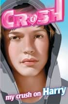 My Crush on Harry ebook by Angela Darling