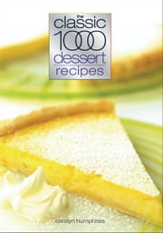 Classic 1000 Dessert Recipes ebook by Carolyn Humphries