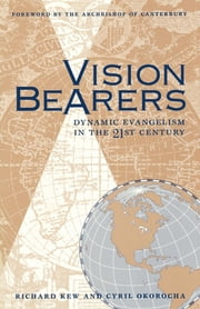 Vision Bearers - Dynamic Evangelism in the 21st Century ebook by Cyril Okorocha,Richard Kew