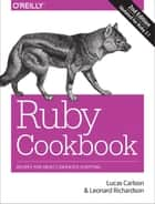 Ruby Cookbook - Recipes for Object-Oriented Scripting ebook by Lucas Carlson, Leonard Richardson